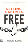 Setting Captives Free: How to Break the Chains of Demonic Influence Cover Image