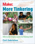 More Tinkering: How Kids in the Tropics Learn by Making Stuff Cover Image