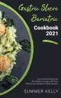 Gastric Sleeve Bariatric Cookbook 2021: How to Avoid Weight Gain after Bariatric Surgery with New, Effective and Simple to Follow Recipes Cover Image