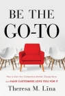 Be the Go-To: How to Own Your Competitive Market, Charge More, and Have Customers Love You For It Cover Image
