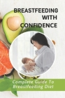 Breastfeeding With Confidence: Complete Guide To Breastfeeding Diet: Diet Plan To Lose Weight While Breastfeeding Cover Image