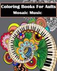 Coloring Books for Adults - Mosaic Music: Featuring 30 Stress Relieving Designs of Musical Instruments Cover Image