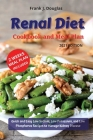 RENAL DIET COOKBOOK AND MEAL PLAN Quick and Easy Low Sodium, Low Potassium, and Low Phosphorus Recipes to Manage Kidney Disease 2021 Edition Cover Image