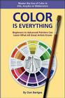 Color Is Everything: Master the Use of Color in Oils, Acrylics or Watercolors Cover Image