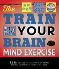 The Train Your Brain Mind Exercise: 156 Puzzles for a Superior Mind Cover Image