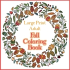 Large Print Adult Fall Coloring Book - A Simple & Easy Coloring Book for Adults with Autumn Wreaths, Leaves & Pumpkins Cover Image