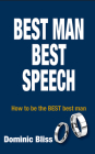 Best Man Best Speech: How to be the BEST Best Man Cover Image