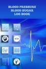 Blood Pressure Blood Sugar Log Book: Record Glucose and Heart Pulse Levels Monitor Diabetes and Hypertension Risks Easy Weight and Food Tracker Handy Cover Image
