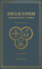 Anglicanism: A Reformed Catholic Tradition Cover Image