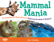 Mammal Mania: 30 Activities and Observations for Exploring the World of Mammals (Young Naturalists #7) Cover Image