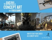 The Big Bad World of Concept Art for Video Games: How to Start Your Career as a Concept Artist Cover Image