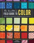 The Quilter's Field Guide to Color: A Hands-On Workbook for Mastering Fabric Selection Cover Image