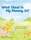 What Cloud Is My Mommy In?: A Children's Book About Love, Memories, and Grief Cover Image