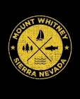 Mount Whitney Sierra Nevada: California Notebook For Camping Hiking Fishing and Skiing Fans. 7.5 x 9.25 Inch Soft Cover Notepad With 120 Pages Of C Cover Image