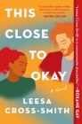 This Close to Okay: A Novel Cover Image