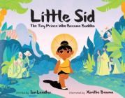 Little Sid: The Tiny Prince Who Became Buddha Cover Image