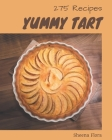 275 Yummy Tart Recipes: An Inspiring Yummy Tart Cookbook for You Cover Image