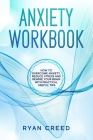 Anxiety Workbook: How to Overcome Anxiety, Reduce Stress and Rewire Your Brain With Practical Useful Tips Cover Image
