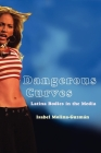 Dangerous Curves: Latina Bodies in the Media (Critical Cultural Communication #5) Cover Image
