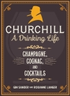 Churchill: A Drinking Life: Champagne, Cognac, and Cocktails Cover Image