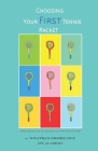 A Beginner's Guide to Choosing Your First Tennis Racket: The Ultimate Characteristics Focused Research Book to Choose the Perfect First Racket to Star Cover Image