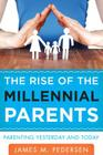 The Rise of the Millennial Parents: Parenting Yesterday and Today Cover Image
