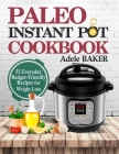Paleo Instant Pot Cookbook: 55 Everyday Budget-Friendly Recipes for Weight Loss Cover Image