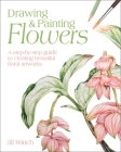 Drawing & Painting Flowers: A Step-By-Step Guide to Creating Beautiful Floral Artworks Cover Image
