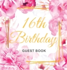 16th Birthday Guest Book: Gold Frame and Letters Pink Roses Floral Watercolor Theme, Best Wishes from Family and Friends to Write in, Guests Sig Cover Image