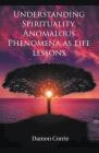 Understanding Spirituality, Anomalous Phenomena as life lessons Cover Image
