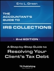 The Accountant's Guide to IRS Collection: A Step-by-Step Guide to Resolving Your Client's Tax Debt - 2nd Edition Cover Image