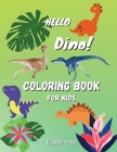 Hello Dino Coloring Book For Kids: Fun and Easy Coloring Book For Kids Aged 6-12 - AWESOME ANIMAL coloring book with dinosaursfor Boys, Girls, Beginne Cover Image