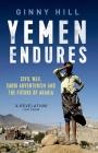 Yemen Endures: Civil War, Saudi Adventurism and the Future of Arabia Cover Image