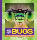 Bugs: A Close-Up Photographic Look Inside Your World (Up Close) Cover Image