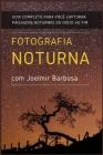Fotografia Noturna com Joelmir Barbosa: Guia Completo para você capturar paisagens noturnas, do início ao fim Cover Image