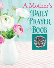 A Mother's Daily Prayer Book (Deluxe Daily Prayer Books) Cover Image