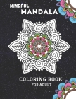 Mindful Mandala Coloring Book For Adult: Inspiring Floral Mandala designs will give you a calming, relaxing, and stress-free experience with hours of Cover Image