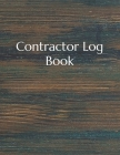 Contractor Log Book: Construction Site Record Book Job Site Project Management Report Equipment Log Book Contractor Log Book Daily Record F Cover Image