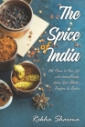 The Spice of India: Add Flavor to Your Life with Indian Masala: Indian Spice Blends- Powders & Pastes Cover Image