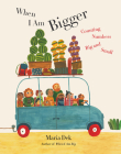 When I Am Bigger: Counting Numbers Big and Small Cover Image