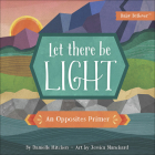 Let There Be Light: An Opposites Primer Cover Image