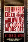 Blade Runners, Deer Hunters, and Blowing the Bloody Doors Off: My Life in Cult Movies Cover Image