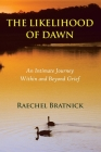 The Likelihood of Dawn: An Intimate Journey Within and Beyond Grief Cover Image