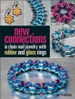 New Connections in Chain Mail Jewelry with Rubber and Glass Rings Cover Image
