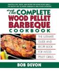 The Complete Wood Pellet Barbeque Cookbook: The Ultimate Guide and Recipe Book for Wood Pellet Grills Cover Image
