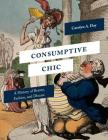 Consumptive Chic: A History of Beauty, Fashion, and Disease Cover Image