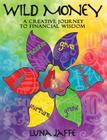 Wild Money: A Creative Journey to Financial Wisdom Cover Image