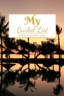 My Bucket List: A Creative and Inspirational Journal for Ideas and Adventures - 6'' x 9 '' 90 Pages Cover Image