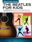 The Beatles for Kids - Really Easy Guitar Series: 14 Songs with Chords, Lyrics & Basic Tab: 14 Songs with Chords, Lyrics & Basic Tab Cover Image