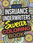 How Insurance Underwriters Swear Coloring Book: An Insurance Underwriter Coloring Book Cover Image